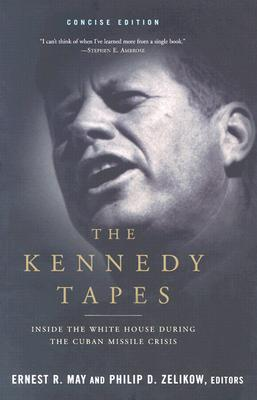 The Kennedy Tapes By May, Ernest R. (EDT)/ Zelikow, Philip D. (EDT)